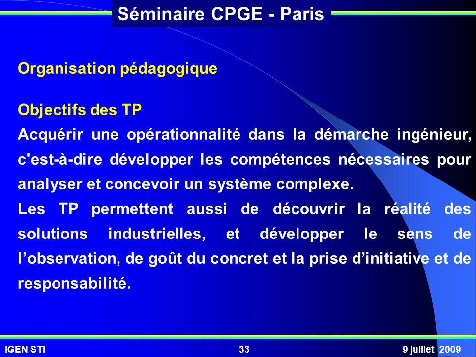IGEN STI9 juillet 200933 Séminaire CPGE - Paris Organisation pédagogique Objectifs des TP Acquérir une opérationnalité dans la démarche ingénieur, c'e