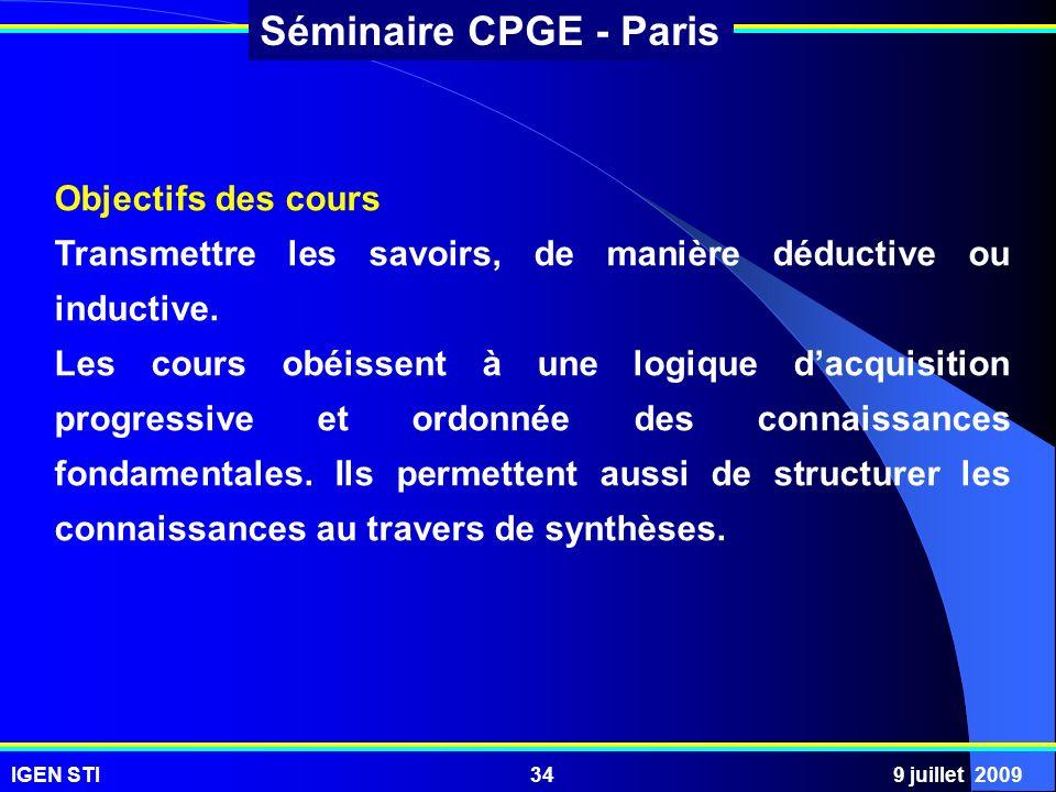 IGEN STI9 juillet 200934 Séminaire CPGE - Paris Objectifs des cours Transmettre les savoirs, de manière déductive ou inductive. Les cours obéissent à