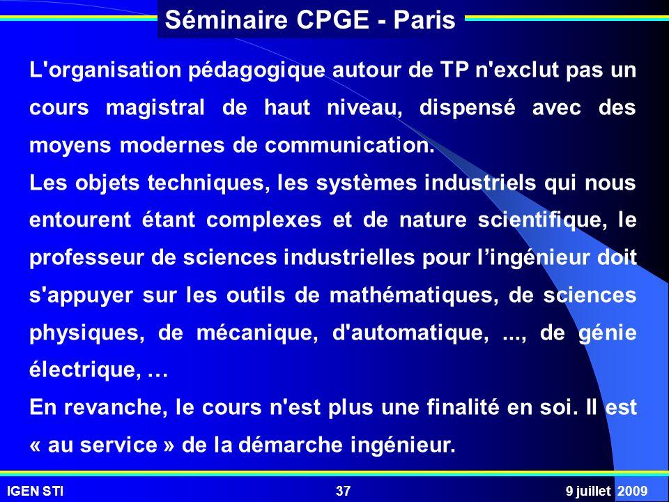 IGEN STI9 juillet 200937 Séminaire CPGE - Paris L'organisation pédagogique autour de TP n'exclut pas un cours magistral de haut niveau, dispensé avec