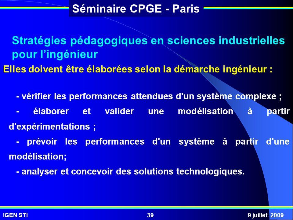 IGEN STI9 juillet 200939 Séminaire CPGE - Paris - vérifier les performances attendues d'un système complexe ; - élaborer et valider une modélisation à