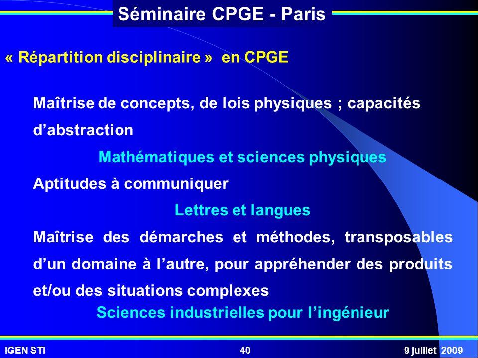IGEN STI9 juillet 200940 Séminaire CPGE - Paris Maîtrise de concepts, de lois physiques ; capacités dabstraction Mathématiques et sciences physiques A