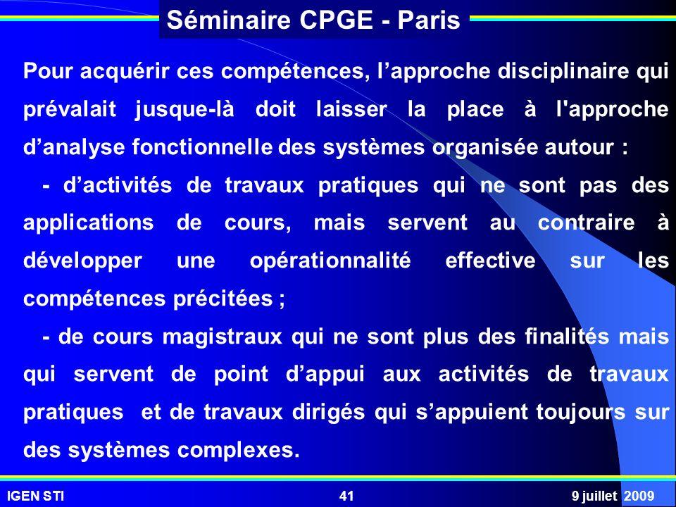 IGEN STI9 juillet 200941 Séminaire CPGE - Paris Pour acquérir ces compétences, lapproche disciplinaire qui prévalait jusque-là doit laisser la place à