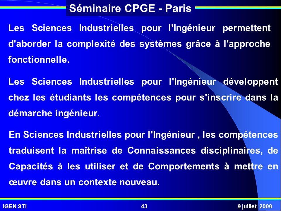 IGEN STI9 juillet 200943 Séminaire CPGE - Paris Les Sciences Industrielles pour l'Ingénieur permettent d'aborder la complexité des systèmes grâce à l'