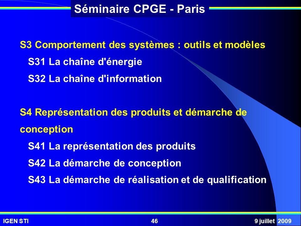 IGEN STI9 juillet 200946 Séminaire CPGE - Paris S3 Comportement des systèmes : outils et modèles S31 La chaîne d'énergie S32 La chaîne d'information S