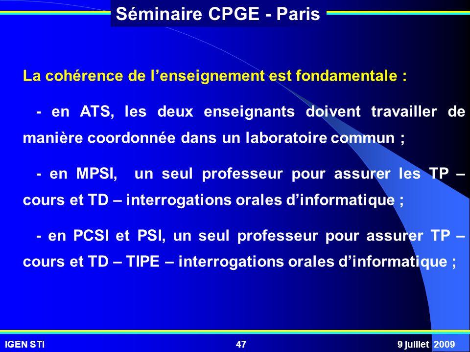 IGEN STI9 juillet 200947 Séminaire CPGE - Paris La cohérence de lenseignement est fondamentale : - en ATS, les deux enseignants doivent travailler de