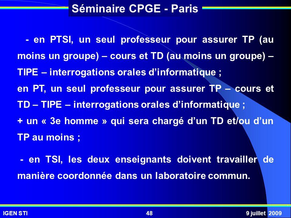 IGEN STI9 juillet 200948 Séminaire CPGE - Paris - en PTSI, un seul professeur pour assurer TP (au moins un groupe) – cours et TD (au moins un groupe)