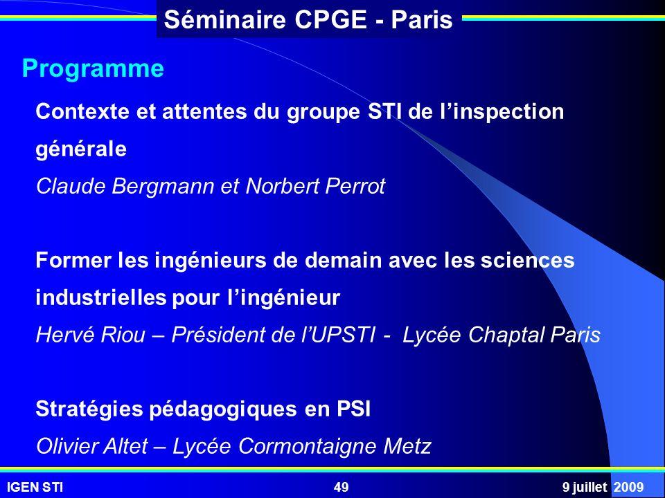 IGEN STI9 juillet 200949 Séminaire CPGE - Paris Contexte et attentes du groupe STI de linspection générale Claude Bergmann et Norbert Perrot Former le