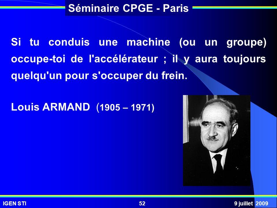 IGEN STI9 juillet 200952 Séminaire CPGE - Paris Si tu conduis une machine (ou un groupe) occupe-toi de l'accélérateur ; il y aura toujours quelqu'un p