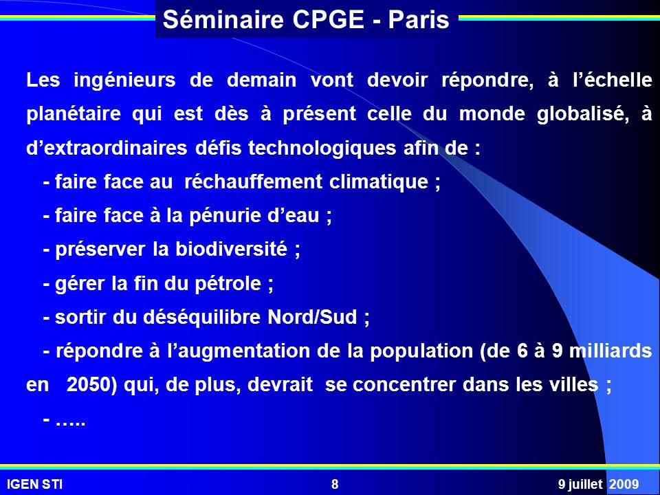 IGEN STI9 juillet 200939 Séminaire CPGE - Paris - vérifier les performances attendues d un système complexe ; - élaborer et valider une modélisation à partir d expérimentations ; - prévoir les performances d un système à partir d une modélisation; - analyser et concevoir des solutions technologiques.