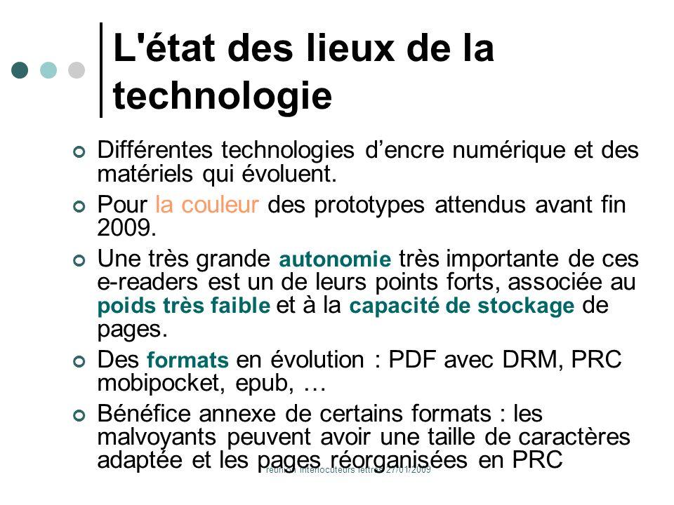 réunion interlocuteurs lettres 27/01/2009 L état des lieux de la technologie Différentes technologies dencre numérique et des matériels qui évoluent.