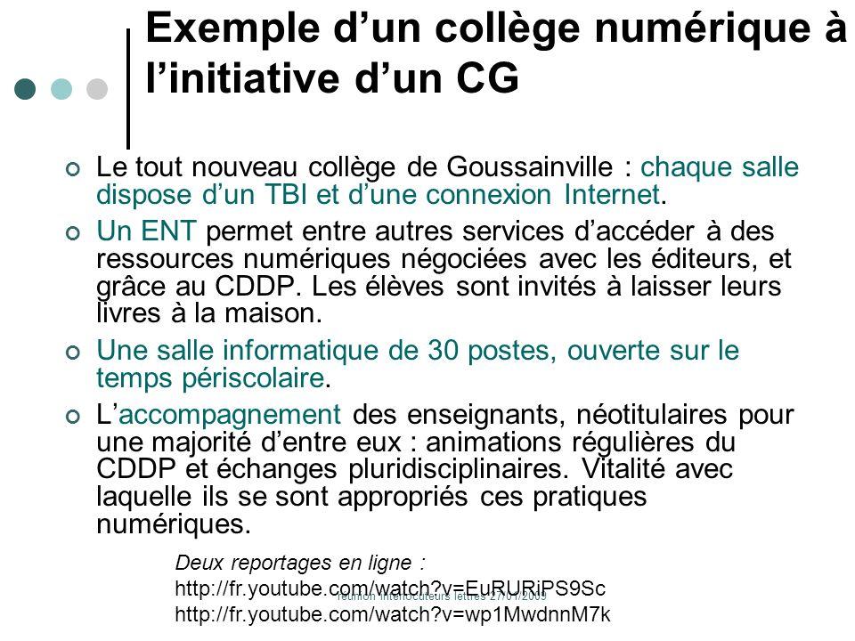 réunion interlocuteurs lettres 27/01/2009 Exemple dun collège numérique à linitiative dun CG Le tout nouveau collège de Goussainville : chaque salle dispose dun TBI et dune connexion Internet.
