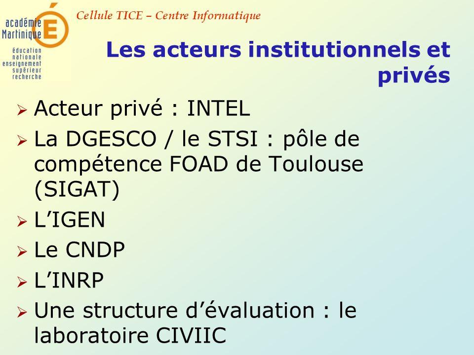 Cellule TICE – Centre Informatique Les acteurs institutionnels et privés Acteur privé : INTEL La DGESCO / le STSI : pôle de compétence FOAD de Toulous