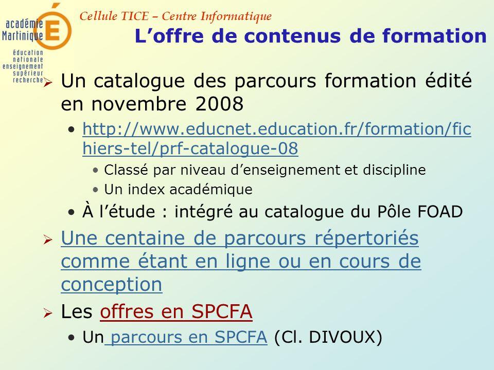 Cellule TICE – Centre Informatique Loffre de contenus de formation Un catalogue des parcours formation édité en novembre 2008 http://www.educnet.educa