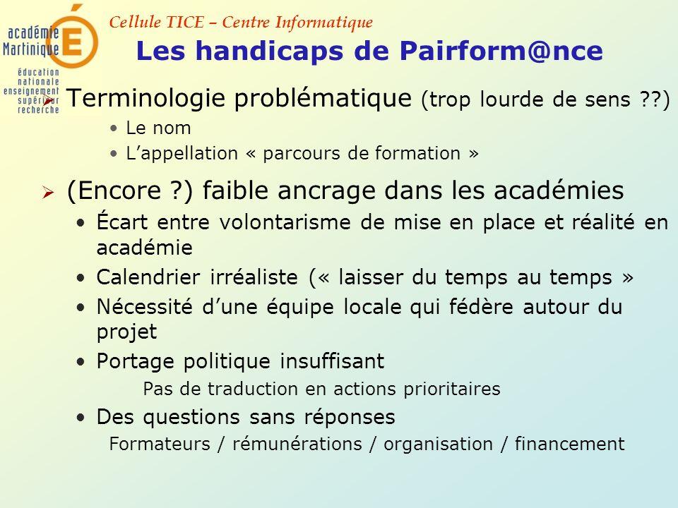 Cellule TICE – Centre Informatique Les handicaps de Pairform@nce Terminologie problématique (trop lourde de sens ??) Le nom Lappellation « parcours de