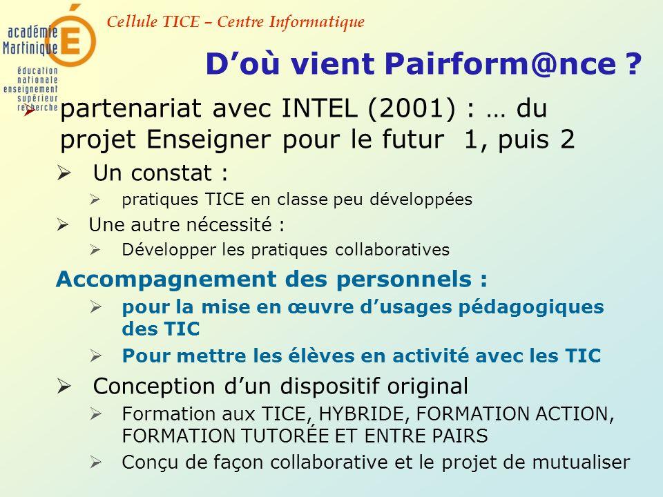 Cellule TICE – Centre Informatique Doù vient Pairform@nce ? partenariat avec INTEL (2001) : … du projet Enseigner pour le futur 1, puis 2 Un constat :