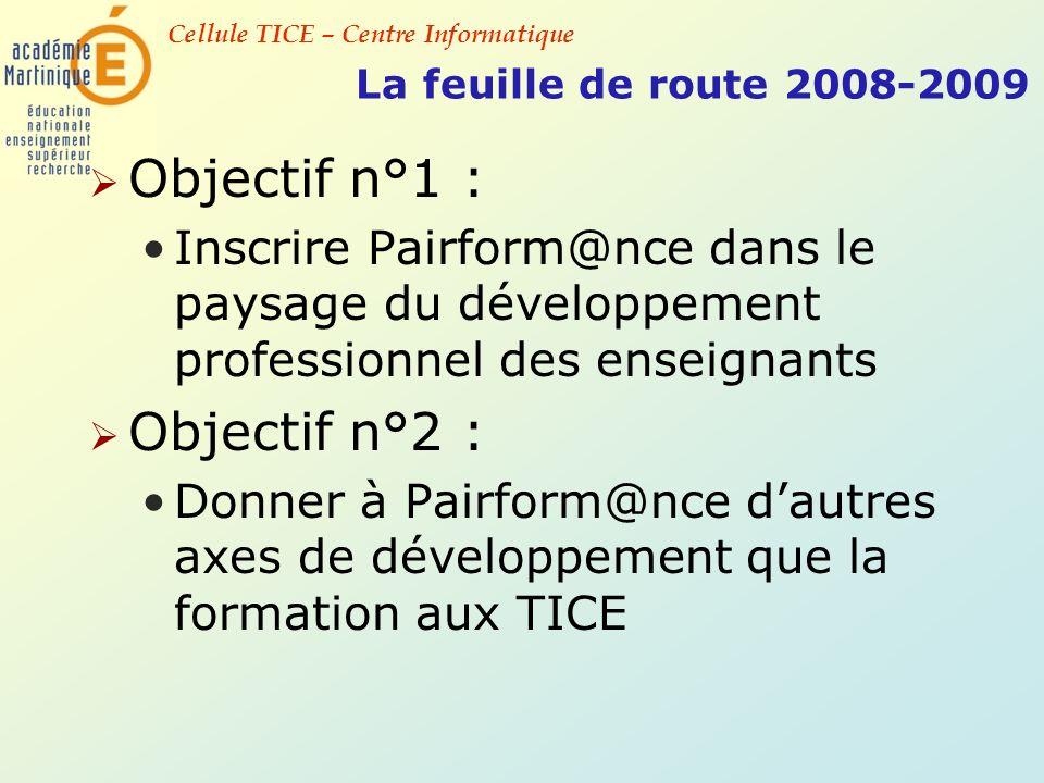 Cellule TICE – Centre Informatique La feuille de route 2008-2009 Objectif n°1 : Inscrire Pairform@nce dans le paysage du développement professionnel d