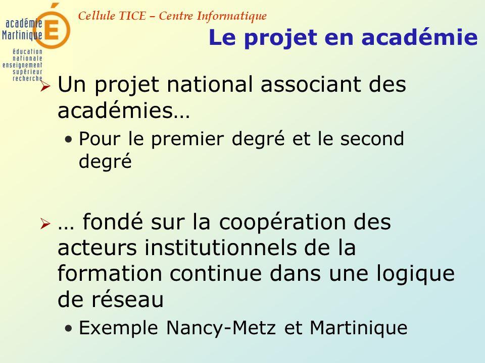 Cellule TICE – Centre Informatique Le projet en académie Un projet national associant des académies… Pour le premier degré et le second degré … fondé