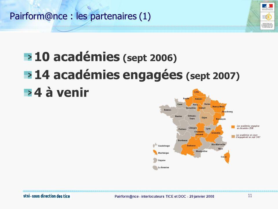 Pairform@nce - interlocuteurs TICE et DOC - 29 janvier 2008 11 Pairform@nce : les partenaires (1) 10 académies (sept 2006) 14 académies engagées (sept 2007) 4 à venir