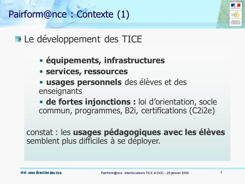 Pairform@nce - interlocuteurs TICE et DOC - 29 janvier 2008 5 Pairform@nce : Contexte (2) Un besoin, des attentes (certification) Formation fortement « traditionnelle », institutionnelle Formation informelle Innover dans les pratiques de formation .