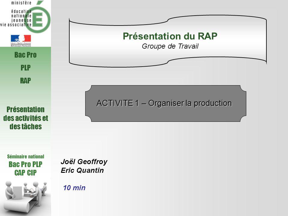 Séminaire national Bac Pro PLP CAP CIP Bac Pro PLP RAP Présentation des activités et des tâches Joël Geoffroy Eric Quantin 10 min Présentation du RAP