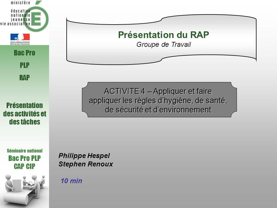Séminaire national Bac Pro PLP CAP CIP Bac Pro PLP RAP Présentation des activités et des tâches Philippe Hespel Stephen Renoux 10 min Présentation du