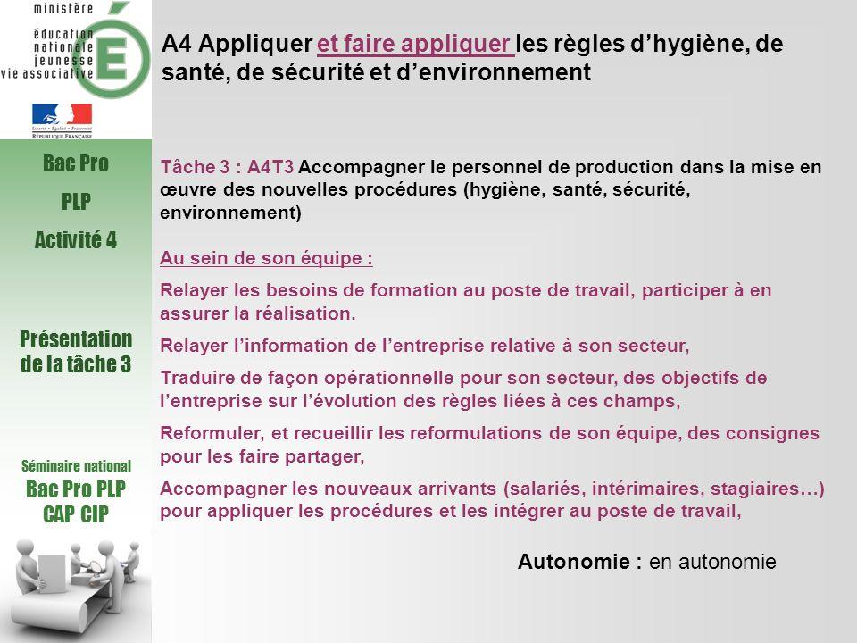 A4 Appliquer et faire appliquer les règles dhygiène, de santé, de sécurité et denvironnement Tâche 3 : A4T3 Accompagner le personnel de production dan