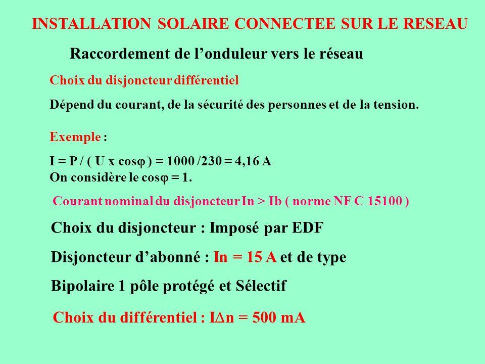 INSTALLATION SOLAIRE CONNECTEE SUR LE RESEAU Raccordement de londuleur vers le réseau Choix du disjoncteur différentiel Dépend du courant, de la sécur