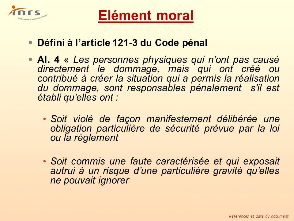 Références et date du document Elément moral Défini à larticle 121-3 du Code pénal Al. 4 « Les personnes physiques qui nont pas causé directement le d