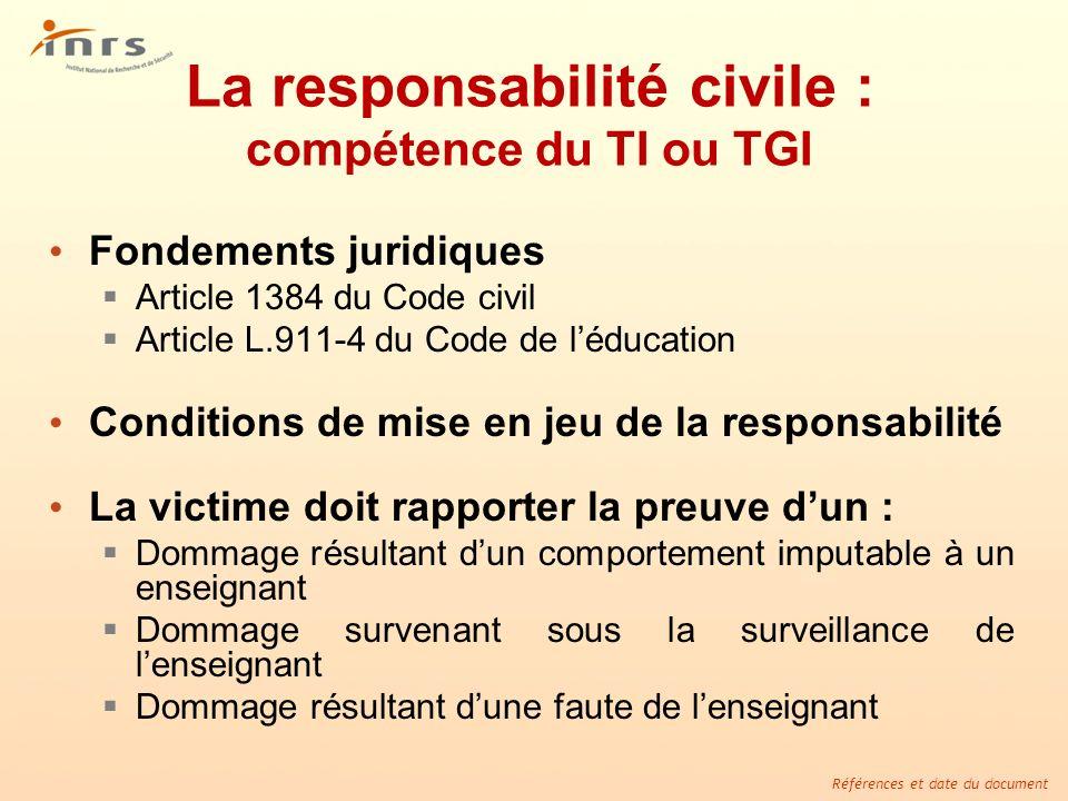 Références et date du document La responsabilité civile : compétence du TI ou TGI Fondements juridiques Article 1384 du Code civil Article L.911-4 du