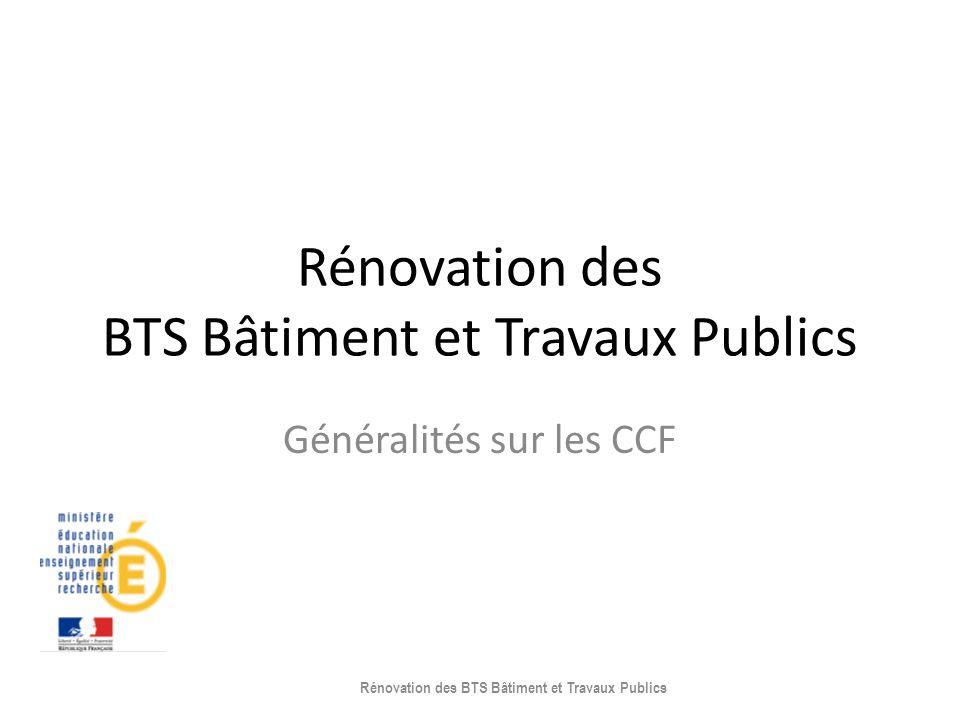 Rénovation des BTS Bâtiment et Travaux Publics Généralités sur les CCF Rénovation des BTS Bâtiment et Travaux Publics