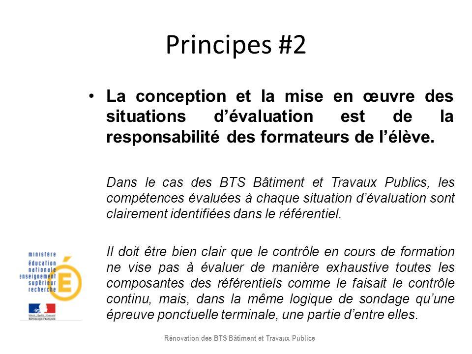 Principes #2 La conception et la mise en œuvre des situations dévaluation est de la responsabilité des formateurs de lélève. Dans le cas des BTS Bâtim