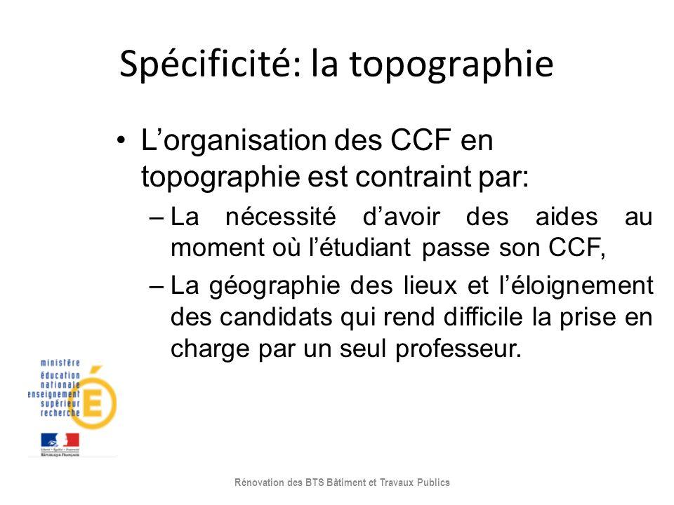 Spécificité: la topographie Lorganisation des CCF en topographie est contraint par: –La nécessité davoir des aides au moment où létudiant passe son CC