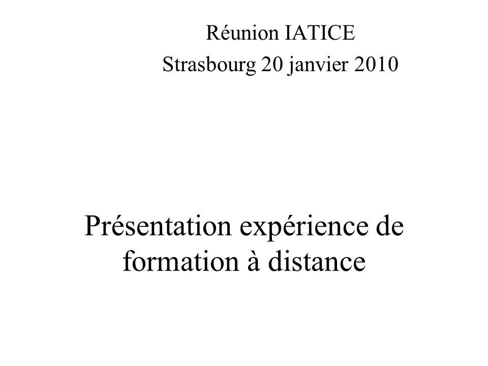 Présentation expérience de formation à distance Réunion IATICE Strasbourg 20 janvier 2010