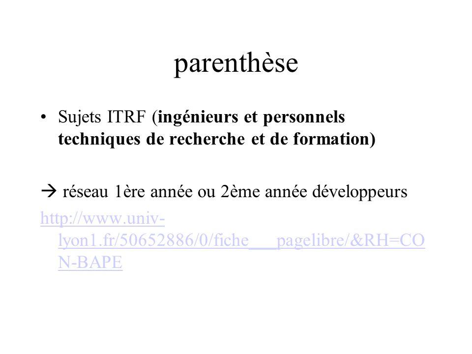parenthèse Sujets ITRF (ingénieurs et personnels techniques de recherche et de formation) réseau 1ère année ou 2ème année développeurs http://www.univ- lyon1.fr/50652886/0/fiche___pagelibre/&RH=CO N-BAPE