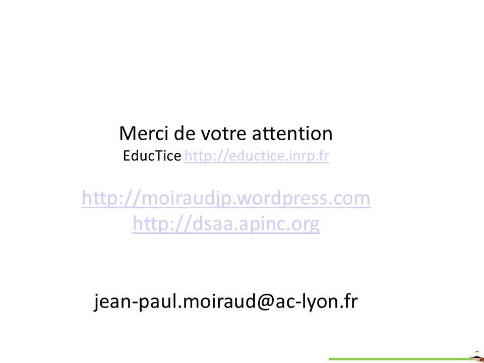 Merci de votre attention EducTice http://eductice.inrp.frhttp://eductice.inrp.fr http://moiraudjp.wordpress.com http://dsaa.apinc.org jean-paul.moiraud@ac-lyon.fr