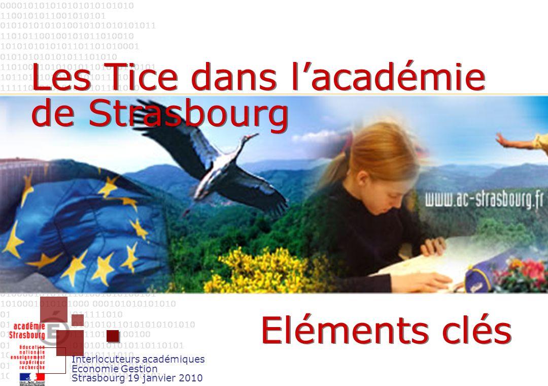 Interlocuteurs académiques Economie Gestion Strasbourg 19 janvier 2010 Les Tice dans lacadémie de Strasbourg Eléments clés