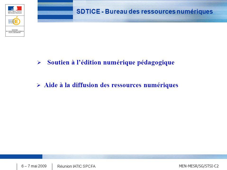MEN-MESR/SG/STSI-C2 6 – 7 mai 2009 Réunion IATIC SPCFA SDTICE - Bureau des ressources numériques Soutien à lédition numérique pédagogique Aide à la diffusion des ressources numériques