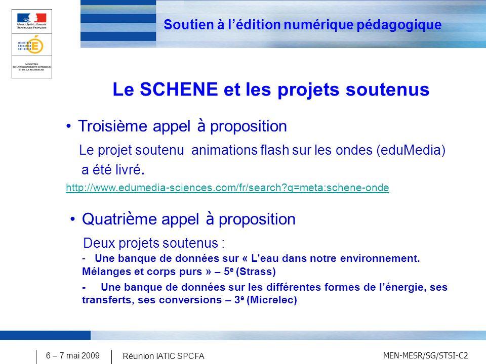 MEN-MESR/SG/STSI-C2 6 – 7 mai 2009 Réunion IATIC SPCFA Soutien à lédition numérique pédagogique Le SCHENE et les projets soutenus Troisième appel à proposition Le projet soutenu animations flash sur les ondes (eduMedia) a été livré.