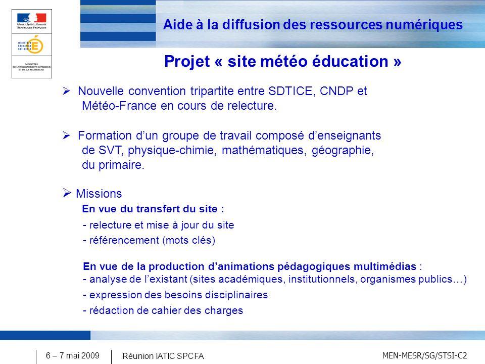 MEN-MESR/SG/STSI-C2 6 – 7 mai 2009 Réunion IATIC SPCFA Aide à la diffusion des ressources numériques Projet « site météo éducation » Nouvelle convention tripartite entre SDTICE, CNDP et Météo-France en cours de relecture.