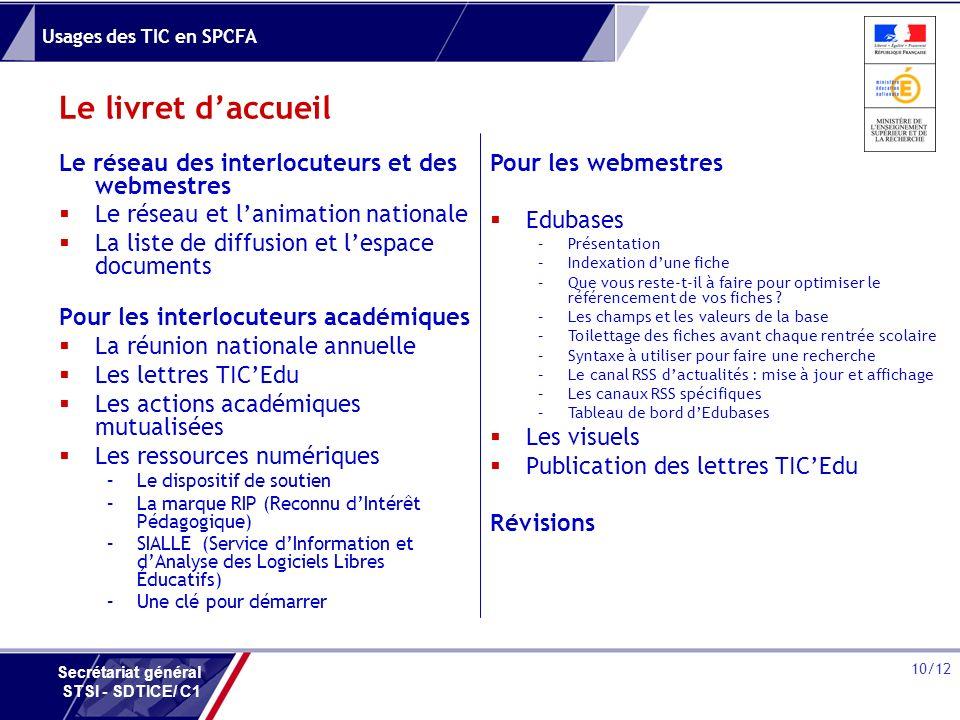 Usages des TIC en SPCFA 10/12 Secrétariat général STSI - SDTICE/ C1 Le livret daccueil Le réseau des interlocuteurs et des webmestres Le réseau et lan