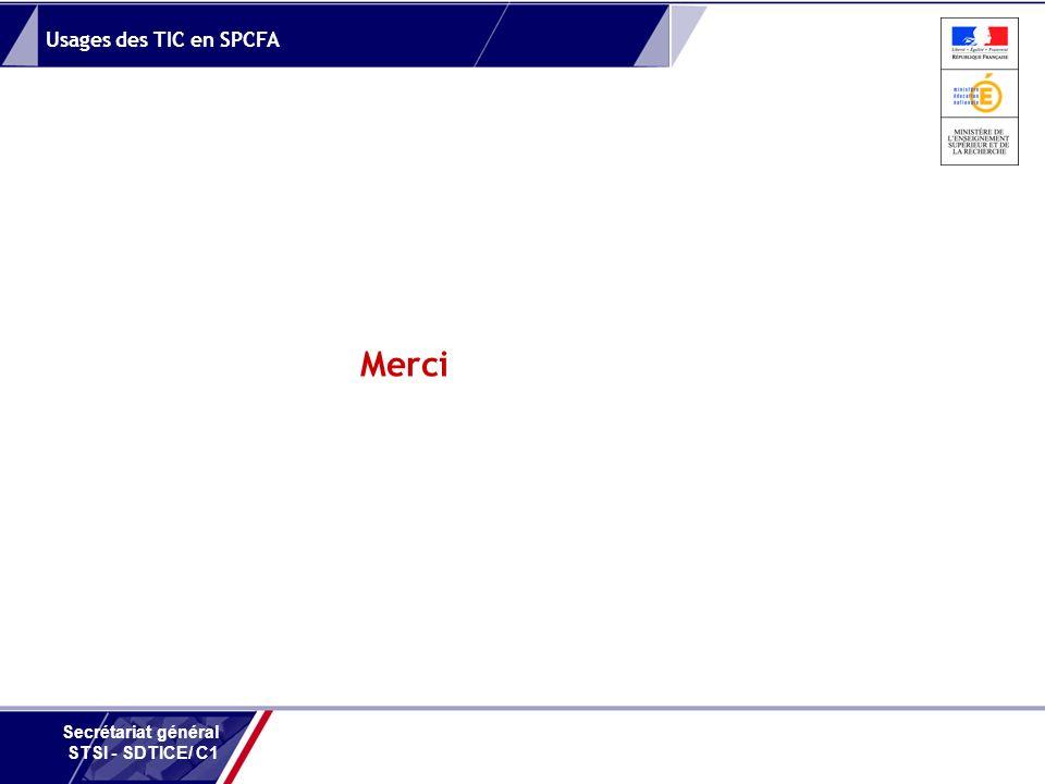 Usages des TIC en SPCFA Secrétariat général STSI - SDTICE/ C1 Merci