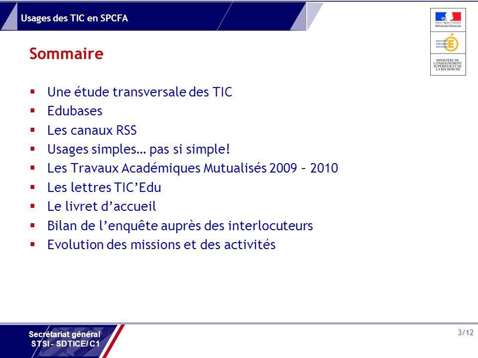 Usages des TIC en SPCFA 3/12 Secrétariat général STSI - SDTICE/ C1 Sommaire Une étude transversale des TIC Edubases Les canaux RSS Usages simples… pas