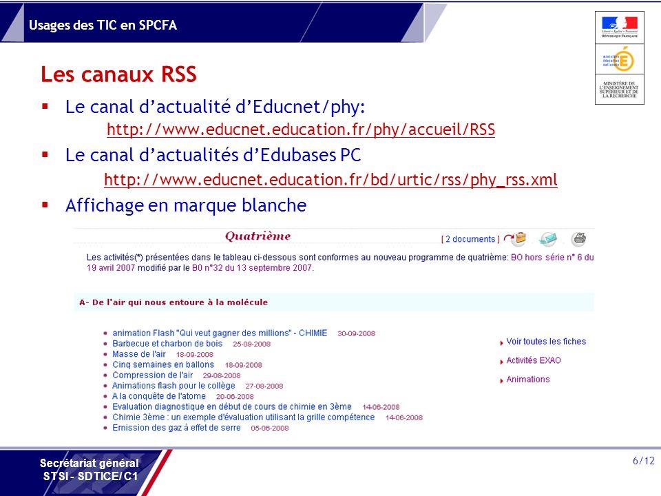 Usages des TIC en SPCFA 6/12 Secrétariat général STSI - SDTICE/ C1 Les canaux RSS Le canal dactualité dEducnet/phy: http://www.educnet.education.fr/ph
