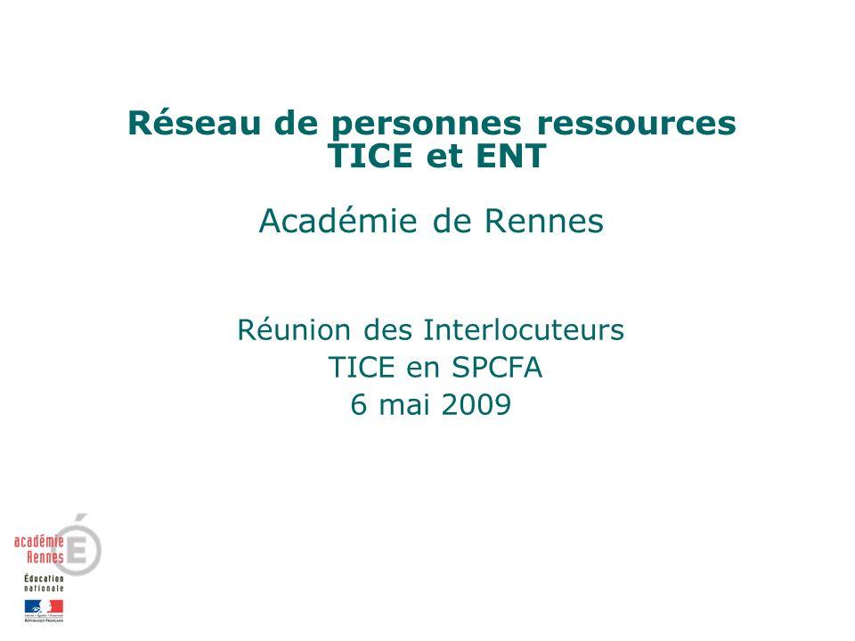 Réseau de personnes ressources TICE et ENT Académie de Rennes Réunion des Interlocuteurs TICE en SPCFA 6 mai 2009