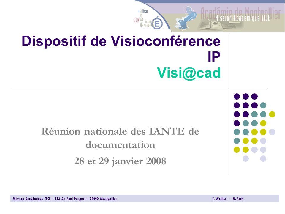 Dispositif de Visioconférence IP Visi@cad Mission Académique TICE – 533 Av Paul Parguel – 34090 Montpellier F. Woillet - N.Petit Réunion nationale des