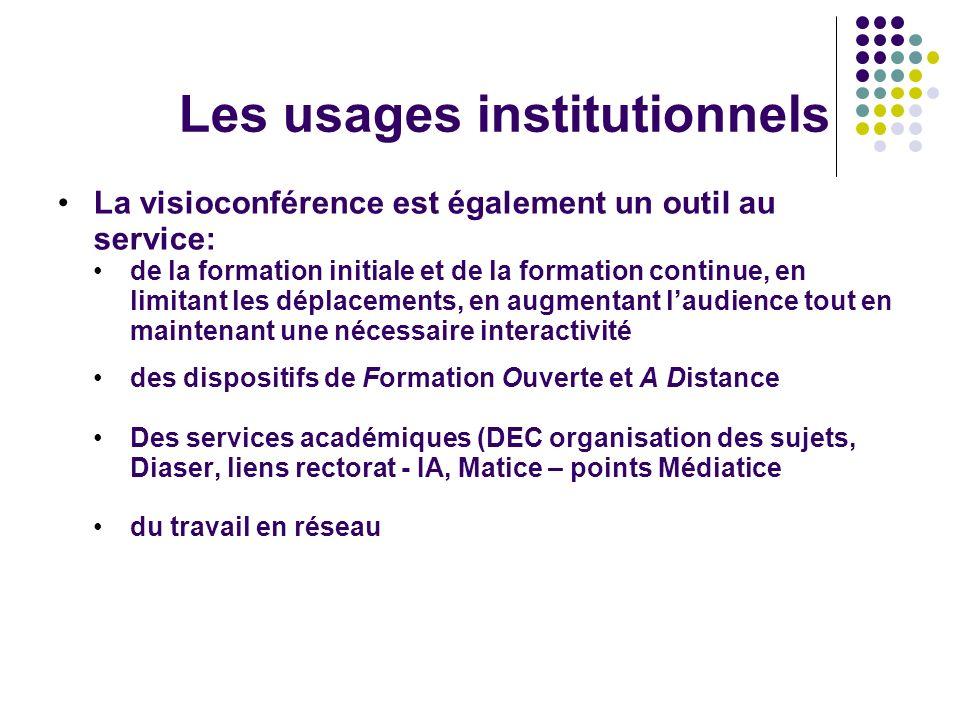 Les usages institutionnels La visioconférence est également un outil au service: de la formation initiale et de la formation continue, en limitant les