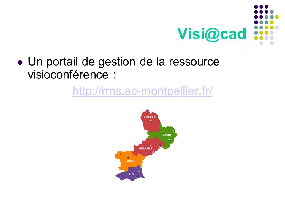 Visi@cad Un portail de gestion de la ressource visioconférence : http://rms.ac-montpellier.fr/