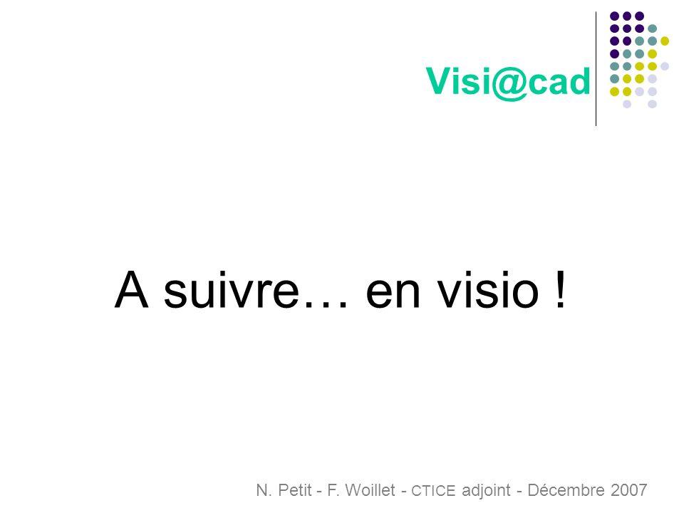 Visi@cad A suivre… en visio ! N. Petit - F. Woillet - CTICE adjoint - Décembre 2007