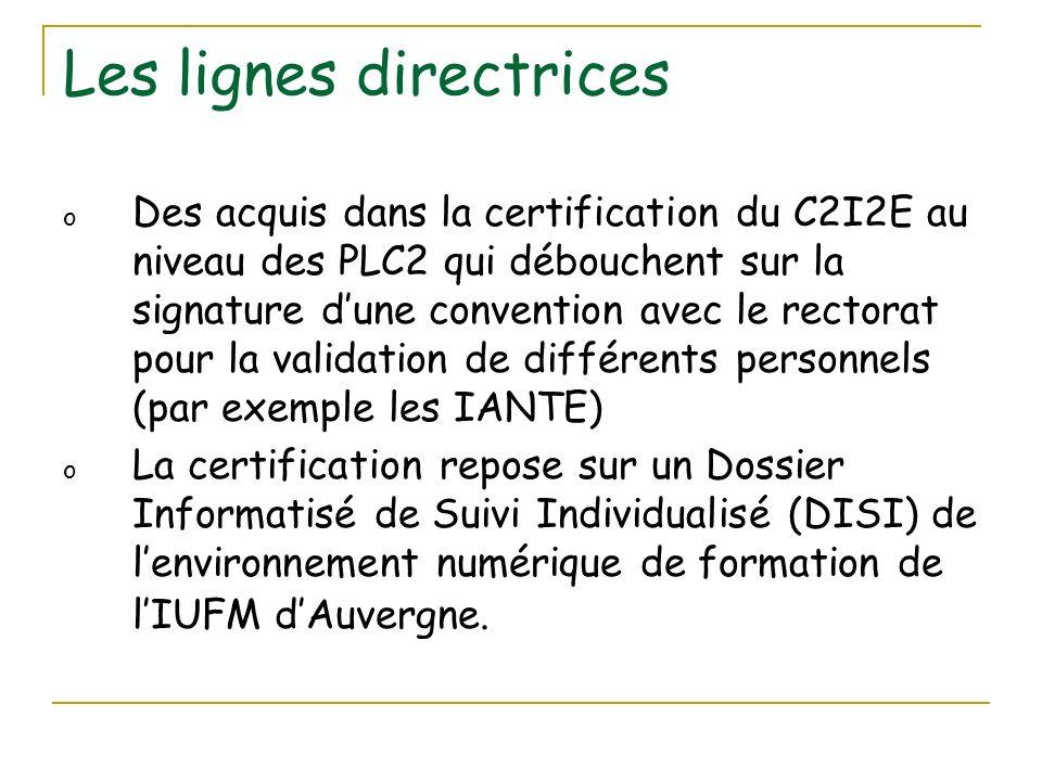 Les lignes directrices o Des acquis dans la certification du C2I2E au niveau des PLC2 qui débouchent sur la signature dune convention avec le rectorat