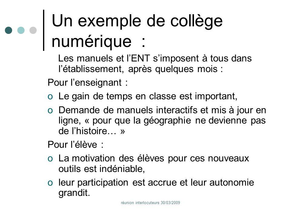 réunion interlocuteurs 30/03/2009 Un exemple de collège numérique : Les manuels et lENT simposent à tous dans létablissement, après quelques mois : Po